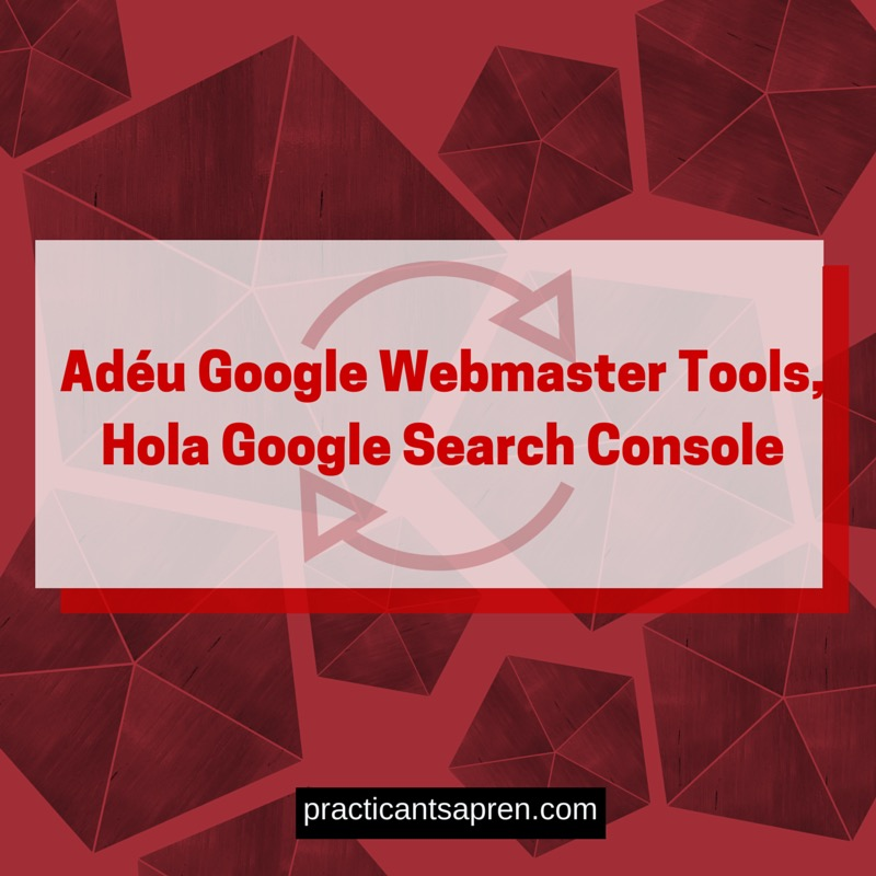 Adéu Google Webmaster Tools, Hola Google Search Console 2015